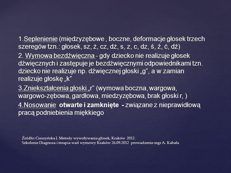 1.Seplenienie (międzyzębowe, boczne, deformacje głosek trzech szeregów tzn.: głosek, sz, ż, cz, dż, s, z, c, dz, ś, ź, ć, dź) 2. Wymowa bezdźwięczna -