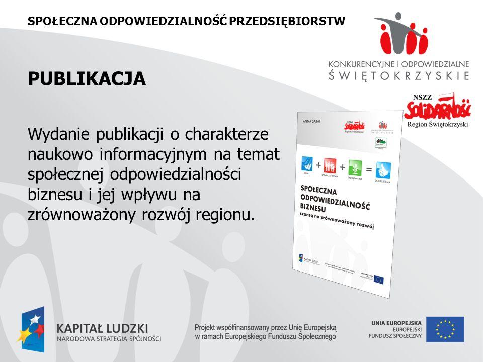 SPOŁECZNA ODPOWIEDZIALNOŚĆ PRZEDSIĘBIORSTW PUBLIKACJA Wydanie publikacji o charakterze naukowo informacyjnym na temat społecznej odpowiedzialności biznesu i jej wpływu na zrównoważony rozwój regionu.