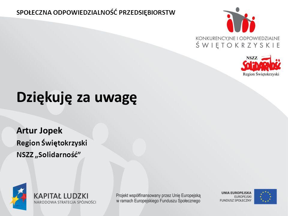 SPOŁECZNA ODPOWIEDZIALNOŚĆ PRZEDSIĘBIORSTW Dziękuję za uwagę Artur Jopek Region Świętokrzyski NSZZ Solidarność