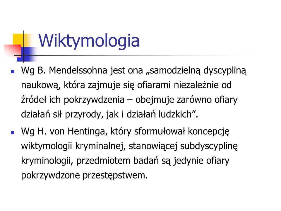 Wiktymologia Wg B. Mendelssohna jest ona samodzielną dyscypliną naukową, która zajmuje się ofiarami niezależnie od źródeł ich pokrzywdzenia – obejmuje