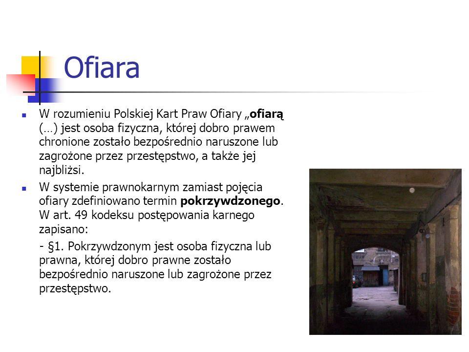 Ofiara W rozumieniu Polskiej Kart Praw Ofiary ofiarą (…) jest osoba fizyczna, której dobro prawem chronione zostało bezpośrednio naruszone lub zagrożo