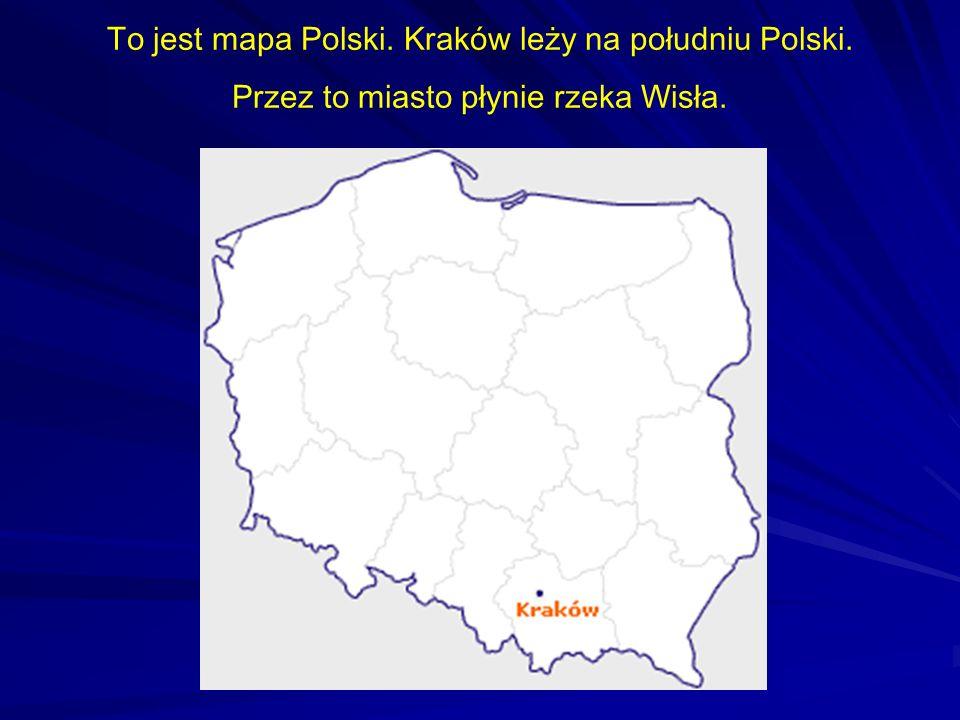 To jest mapa Polski. Kraków leży na południu Polski. Przez to miasto płynie rzeka Wisła.