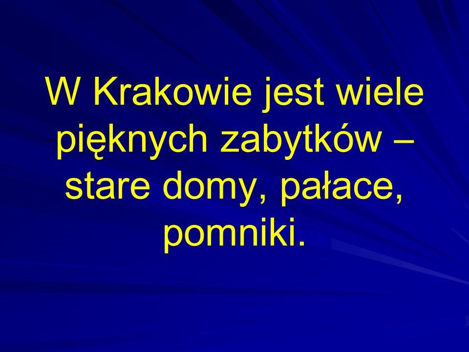 W Krakowie jest wiele pięknych zabytków – stare domy, pałace, pomniki.