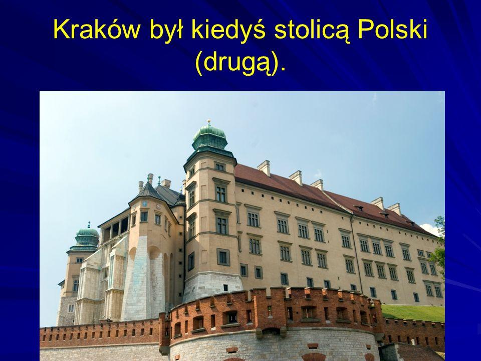 Kraków był kiedyś stolicą Polski (drugą).