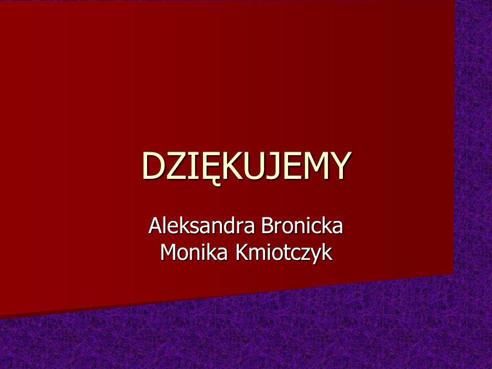 DZIĘKUJEMY Aleksandra Bronicka Monika Kmiotczyk