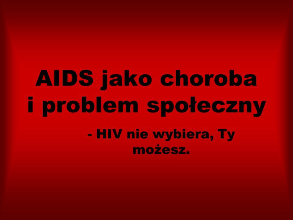 AIDS jako choroba i problem społeczny - HIV nie wybiera, Ty możesz.