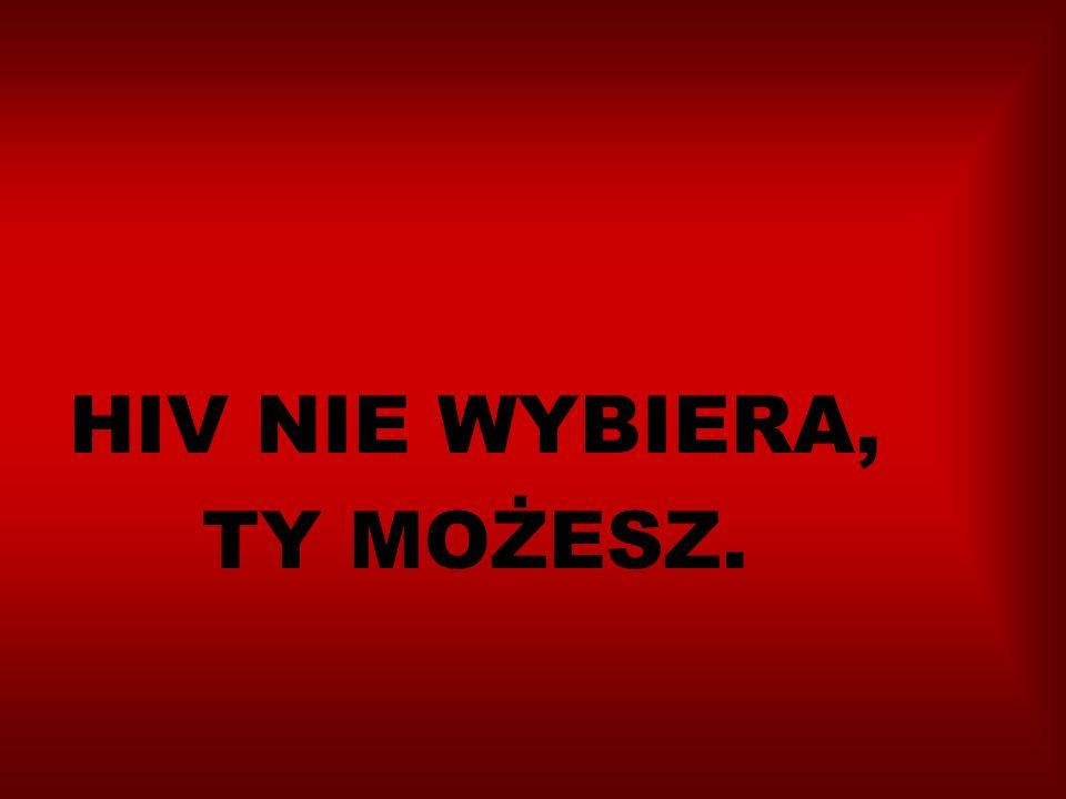 HIV NIE WYBIERA, TY MOŻESZ.