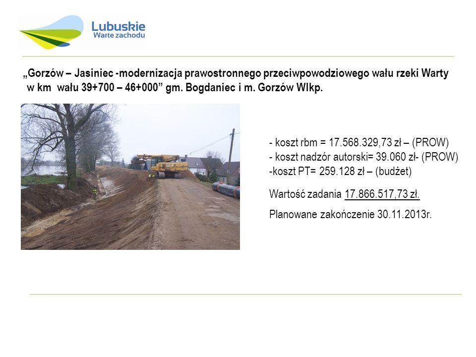 Gorzów – Jasiniec -modernizacja prawostronnego przeciwpowodziowego wału rzeki Warty w km wału 39+700 – 46+000 gm. Bogdaniec i m. Gorzów Wlkp. - koszt