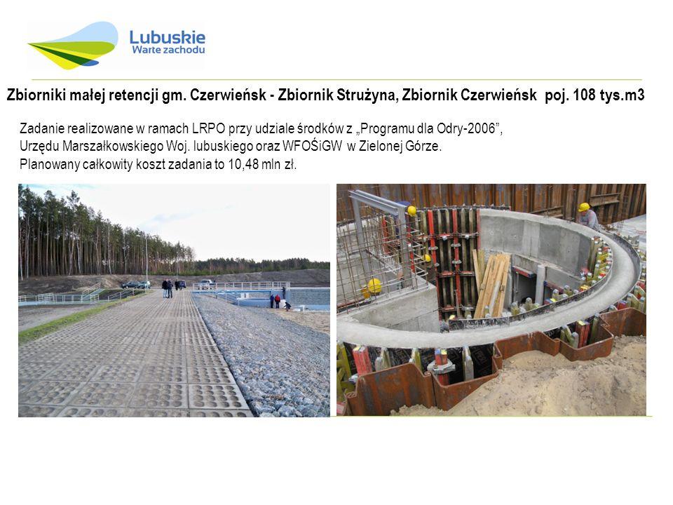 Zbiorniki małej retencji gm. Czerwieńsk - Zbiornik Strużyna, Zbiornik Czerwieńsk poj. 108 tys.m3 Zadanie realizowane w ramach LRPO przy udziale środkó