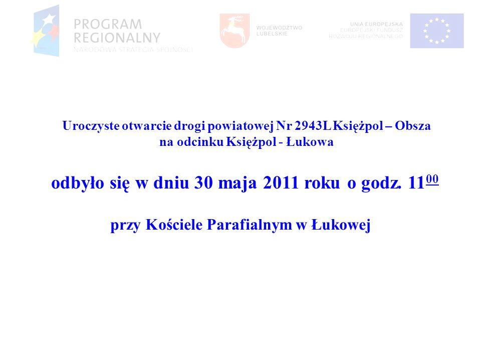 Uroczyste otwarcie drogi powiatowej Nr 2943L Księżpol – Obsza na odcinku Księżpol - Łukowa przy Kościele Parafialnym w Łukowej odbyło się w dniu 30 ma