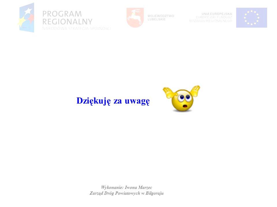 Dziękuję za uwagę Wykonanie: Iwona Marzec Zarząd Dróg Powiatowych w Biłgoraju