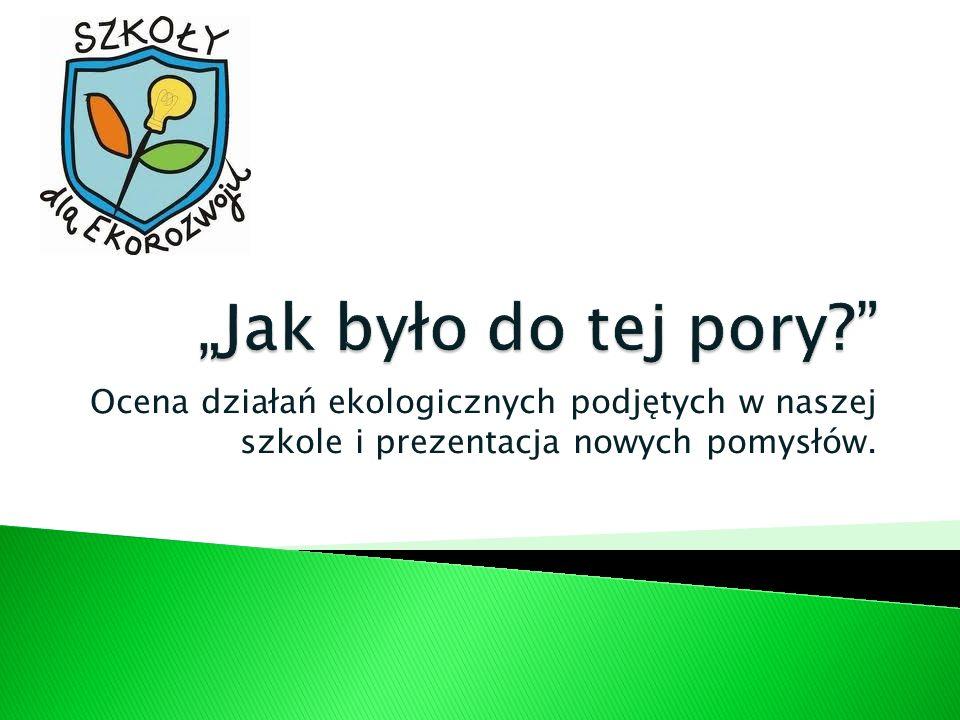 Ocena działań ekologicznych podjętych w naszej szkole i prezentacja nowych pomysłów.