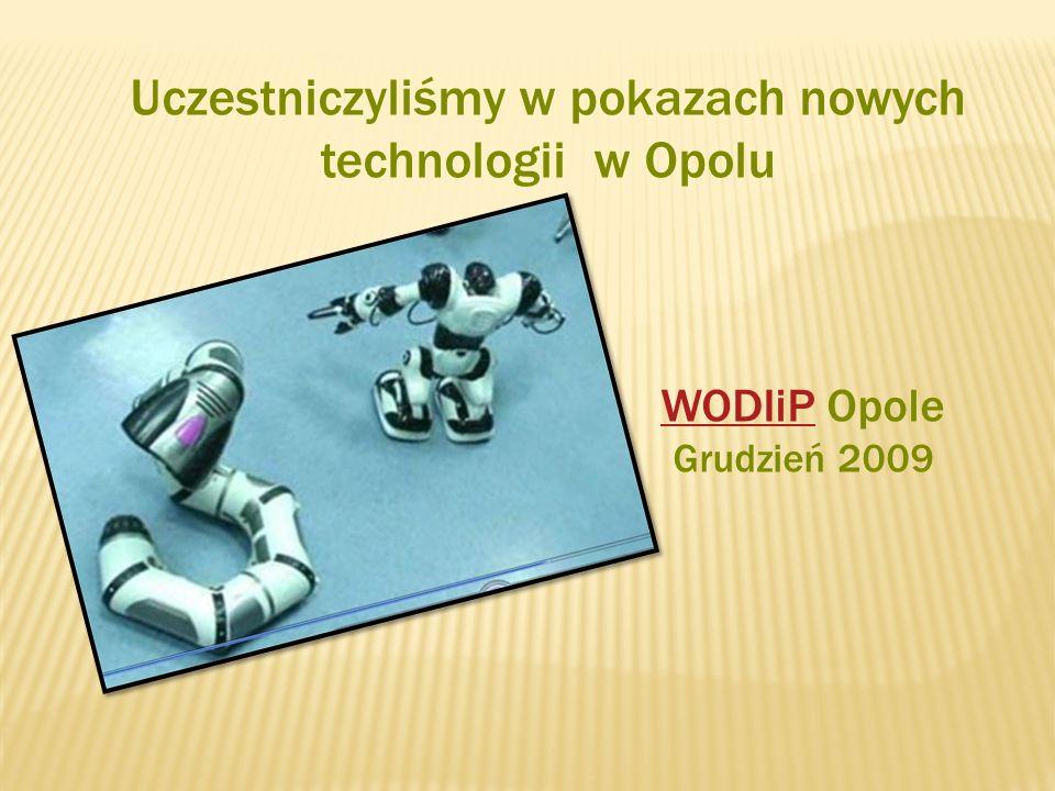 Uczestniczyliśmy w pokazach nowych technologii w Opolu WODIiPWODIiP Opole Grudzień 2009