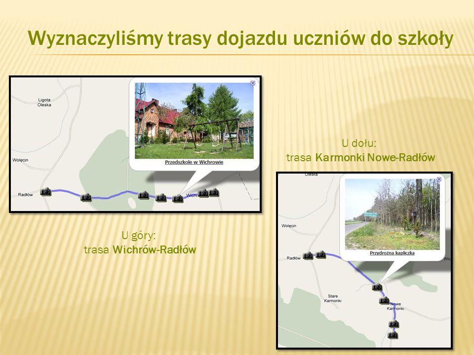U dołu: trasa Karmonki Nowe-Radłów U góry: trasa Wichrów-Radłów Wyznaczyliśmy trasy dojazdu uczniów do szkoły