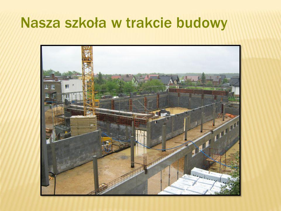 Nasza szkoła w trakcie budowy