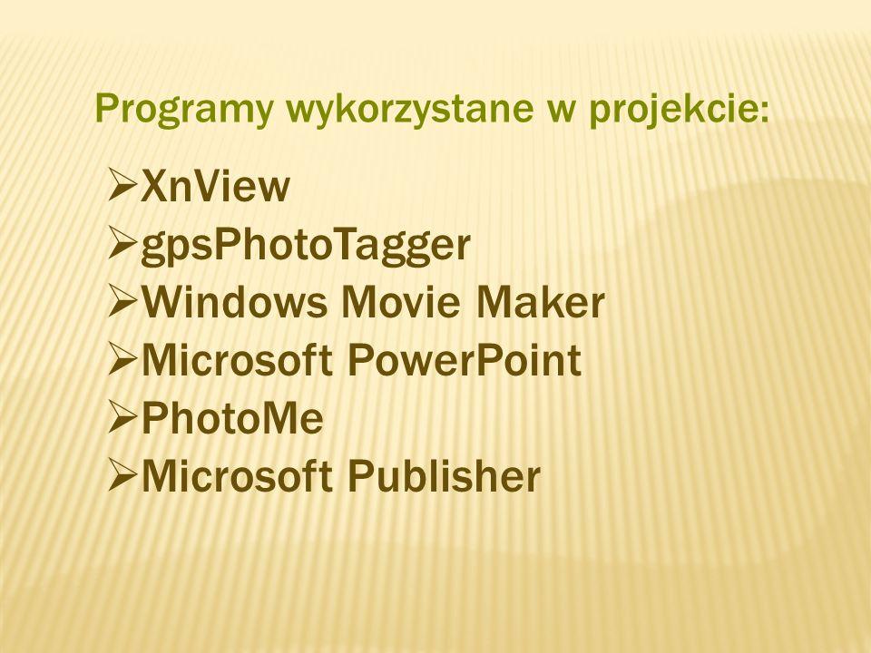 Programy wykorzystane w projekcie: XnView gpsPhotoTagger Windows Movie Maker Microsoft PowerPoint PhotoMe Microsoft Publisher