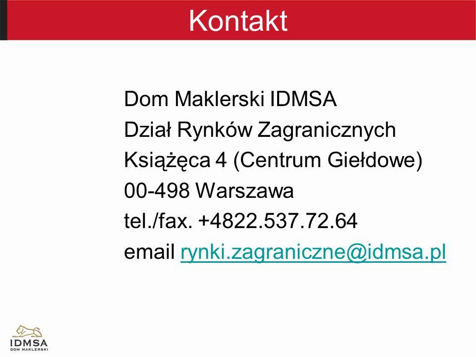 Kontakt Dom Maklerski IDMSA Dział Rynków Zagranicznych Książęca 4 (Centrum Giełdowe) 00-498 Warszawa tel./fax.