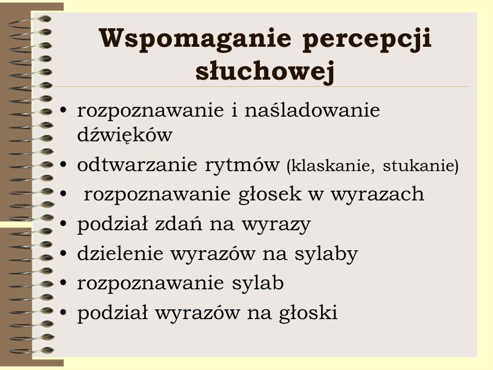 Wspomaganie percepcji słuchowej rozpoznawanie i naśladowanie dźwięków odtwarzanie rytmów (klaskanie, stukanie) rozpoznawanie głosek w wyrazach podział