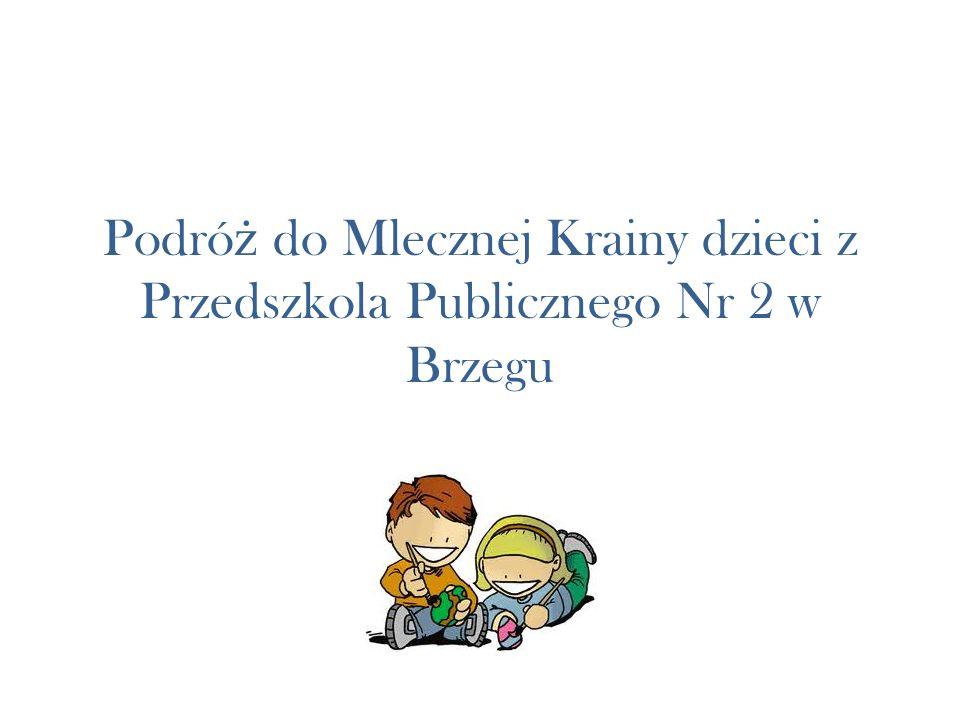 Podró ż do Mlecznej Krainy dzieci z Przedszkola Publicznego Nr 2 w Brzegu