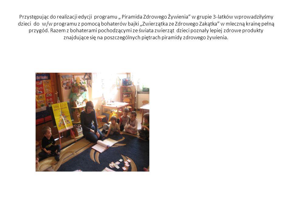 Przystępując do realizacji edycji programu Piramida Zdrowego Żywienia w grupie 3-latków wprowadziłyśmy dzieci do w/w programu z pomocą bohaterów bajki Zwierzątka ze Zdrowego Zakątka w mleczną krainę pełną przygód.