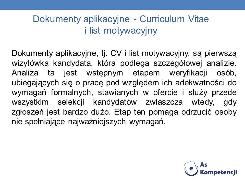 Dokumenty aplikacyjne - Curriculum Vitae i list motywacyjny Dokumenty aplikacyjne, tj. CV i list motywacyjny, są pierwszą wizytówką kandydata, która p