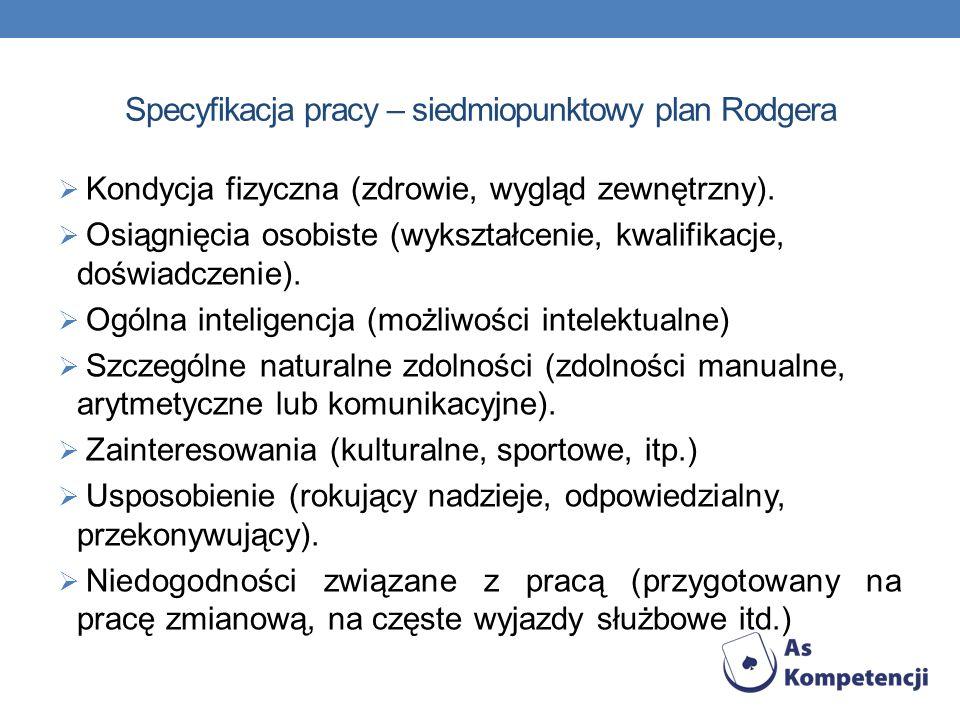 Specyfikacja pracy – siedmiopunktowy plan Rodgera Kondycja fizyczna (zdrowie, wygląd zewnętrzny). Osiągnięcia osobiste (wykształcenie, kwalifikacje, d