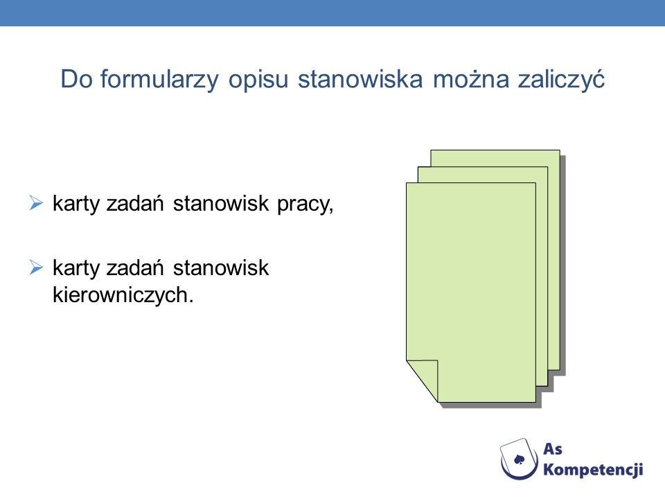 Do formularzy opisu stanowiska można zaliczyć karty zadań stanowisk pracy, karty zadań stanowisk kierowniczych.