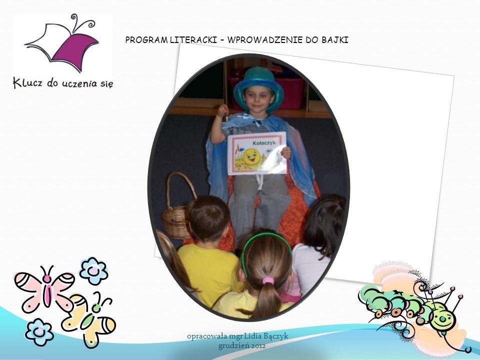 PROGRAM LITERACKI- ZROZUMIENIE BAJKI opracowała mgr Lidia Bączyk grudzień 2012