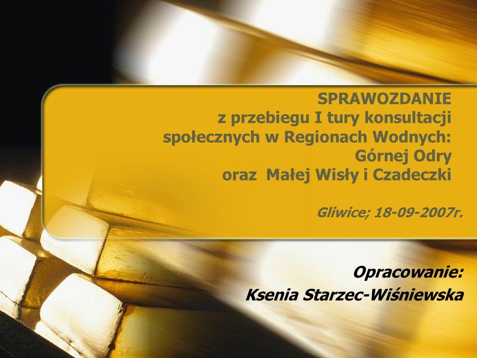 SPRAWOZDANIE z przebiegu I tury konsultacji społecznych w Regionach Wodnych: Górnej Odry oraz Małej Wisły i Czadeczki Gliwice; 18-09-2007r.