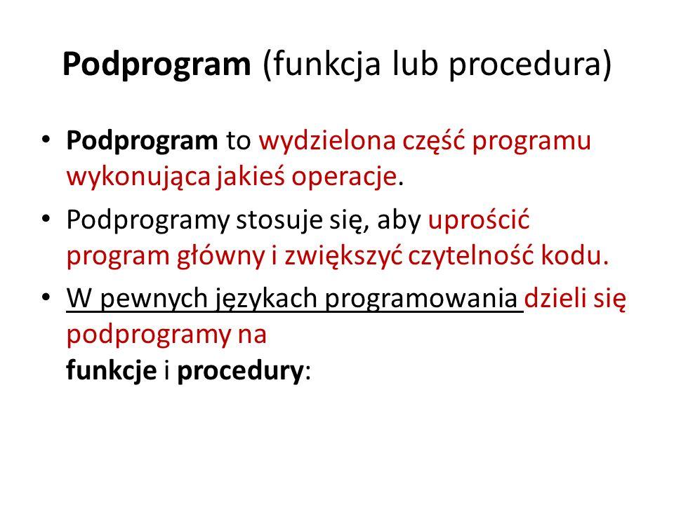 Podprogram (funkcja lub procedura) Podprogram to wydzielona część programu wykonująca jakieś operacje. Podprogramy stosuje się, aby uprościć program g