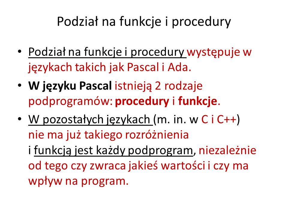 Podział na funkcje i procedury Podział na funkcje i procedury występuje w językach takich jak Pascal i Ada. W języku Pascal istnieją 2 rodzaje podprog