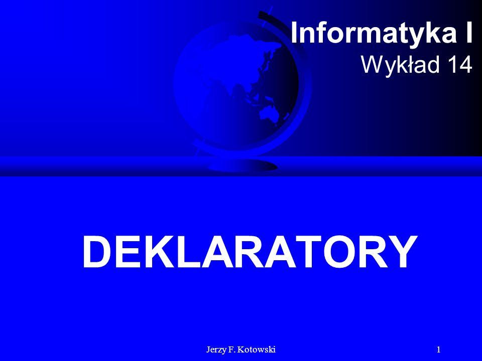 Jerzy F. Kotowski1 Informatyka I Wykład 14 DEKLARATORY