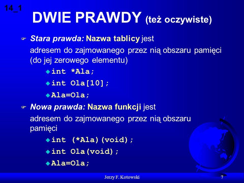 Jerzy F. Kotowski 7 DWIE PRAWDY (też oczywiste) F Stara prawda: Nazwa tablicy jest adresem do zajmowanego przez nią obszaru pamięci (do jej zerowego e