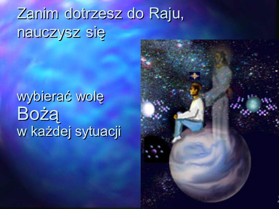 wybierać wolę Bożą w każdej sytuacji wybierać wolę Bożą w każdej sytuacji Zanim dotrzesz do Raju, nauczysz się