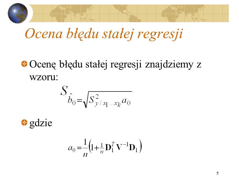 6 Ocena błędu stałej regresji Macierz jest wektorem kolumnowym średnich zmiennych objaśniających: a n jest liczebnością próby losowej.