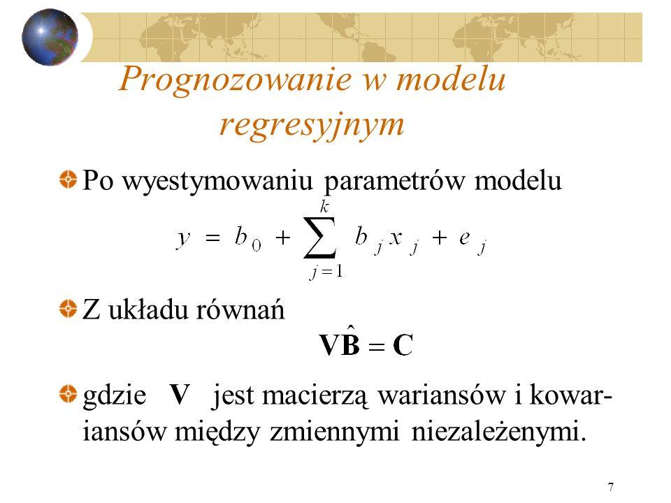 7 Prognozowanie w modelu regresyjnym Po wyestymowaniu parametrów modelu Z układu równań gdzie V jest macierzą wariansów i kowar- iansów między zmienny