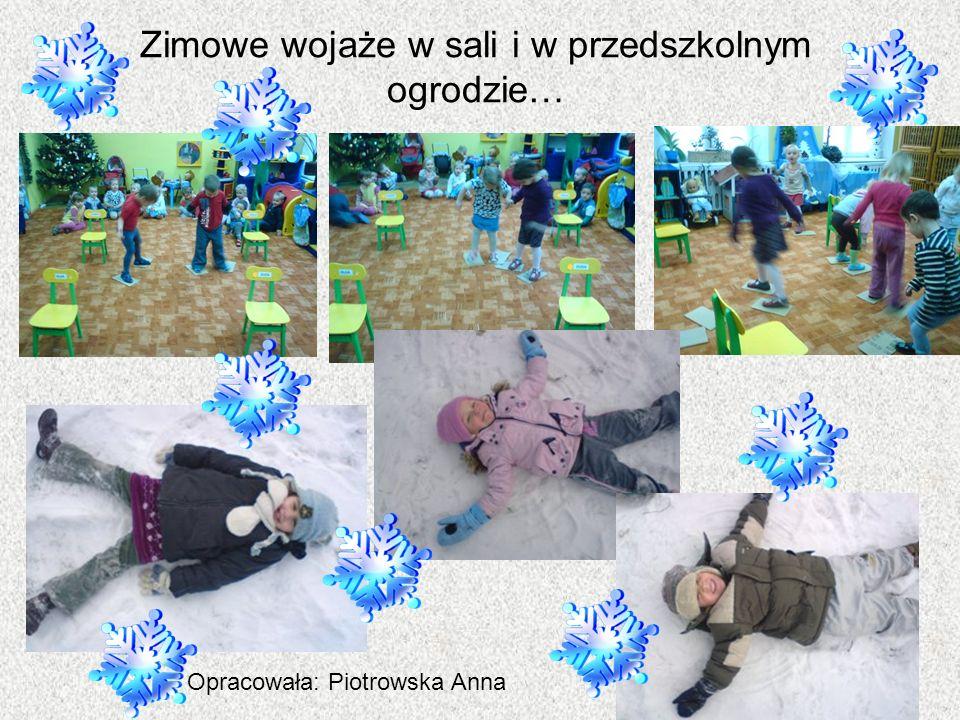 Zimowe wojaże w sali i w przedszkolnym ogrodzie… Opracowała: Piotrowska Anna