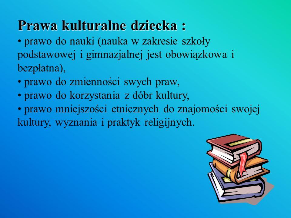Prawa kulturalne dziecka : Prawa kulturalne dziecka : prawo do nauki (nauka w zakresie szkoły podstawowej i gimnazjalnej jest obowiązkowa i bezpłatna)