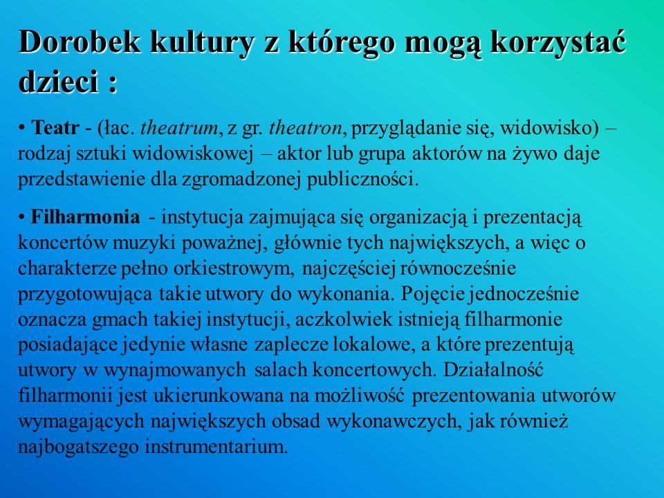 Dorobek kultury z którego mogą korzystać dzieci : Teatr - (łac.