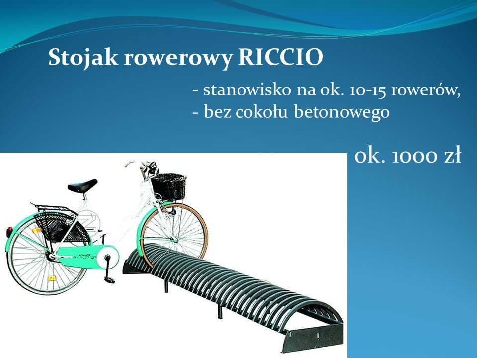 Stojak rowerowy RICCIO - stanowisko na ok. 10-15 rowerów, - bez cokołu betonowego ok. 1000 zł