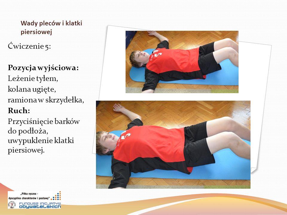 Wady pleców i klatki piersiowej Ćwiczenie 5: Pozycja wyjściowa: Leżenie tyłem, kolana ugięte, ramiona w skrzydełka, Ruch: Przyciśnięcie barków do podłoża, uwypuklenie klatki piersiowej.