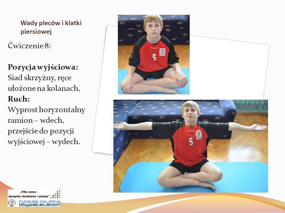 Wady pleców i klatki piersiowej Ćwiczenie 8: Pozycja wyjściowa: Siad skrzyżny, ręce ułożone na kolanach, Ruch: Wyprost horyzontalny ramion – wdech, przejście do pozycji wyjściowej – wydech.
