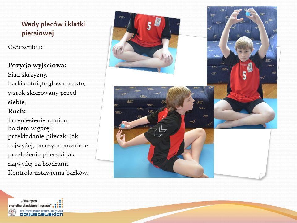 Wady pleców i klatki piersiowej Ćwiczenie 1: Pozycja wyjściowa: Siad skrzyżny, barki cofnięte głowa prosto, wzrok skierowany przed siebie, Ruch: Przeniesienie ramion bokiem w górę i przekładanie piłeczki jak najwyżej, po czym powtórne przełożenie piłeczki jak najwyżej za biodrami.