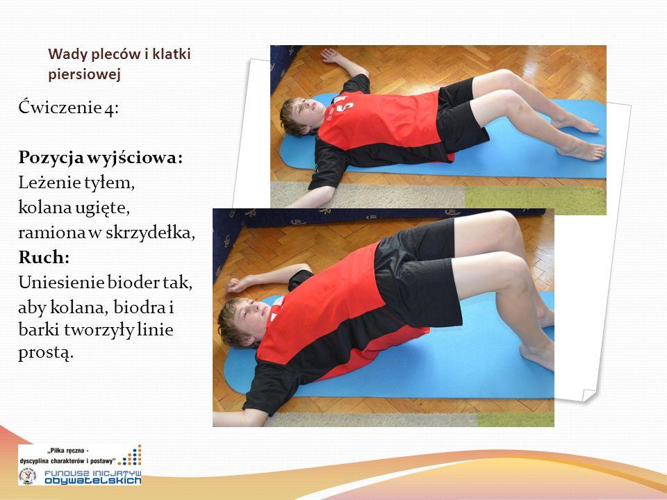 Wady pleców i klatki piersiowej Ćwiczenie 4: Pozycja wyjściowa: Leżenie tyłem, kolana ugięte, ramiona w skrzydełka, Ruch: Uniesienie bioder tak, aby kolana, biodra i barki tworzyły linie prostą.