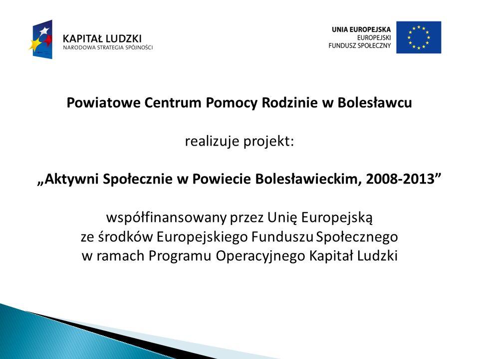 Powiatowe Centrum Pomocy Rodzinie w Bolesławcu realizuje projekt: Aktywni Społecznie w Powiecie Bolesławieckim, 2008-2013 współfinansowany przez Unię Europejską ze środków Europejskiego Funduszu Społecznego w ramach Programu Operacyjnego Kapitał Ludzki