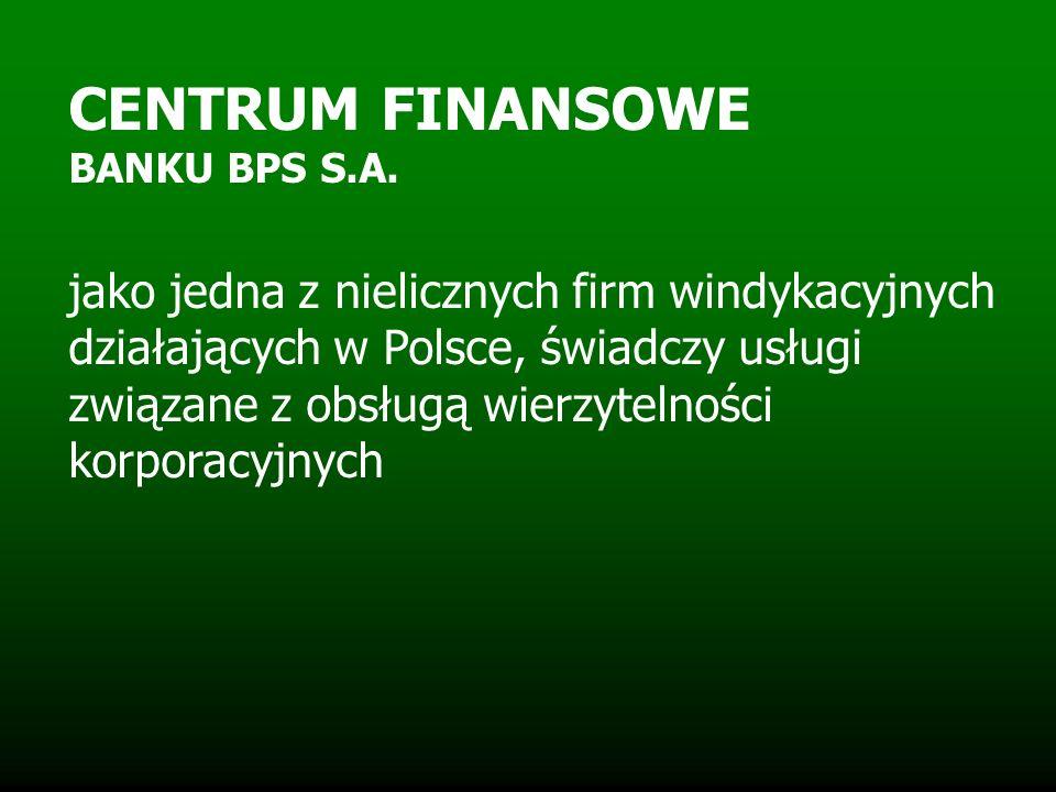 CENTRUM FINANSOWE BANKU BPS S.A. jako jedna z nielicznych firm windykacyjnych działających w Polsce, świadczy usługi związane z obsługą wierzytelności
