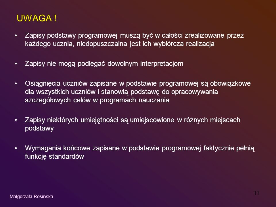 11 UWAGA ! Zapisy podstawy programowej muszą być w całości zrealizowane przez każdego ucznia, niedopuszczalna jest ich wybiórcza realizacja Zapisy nie