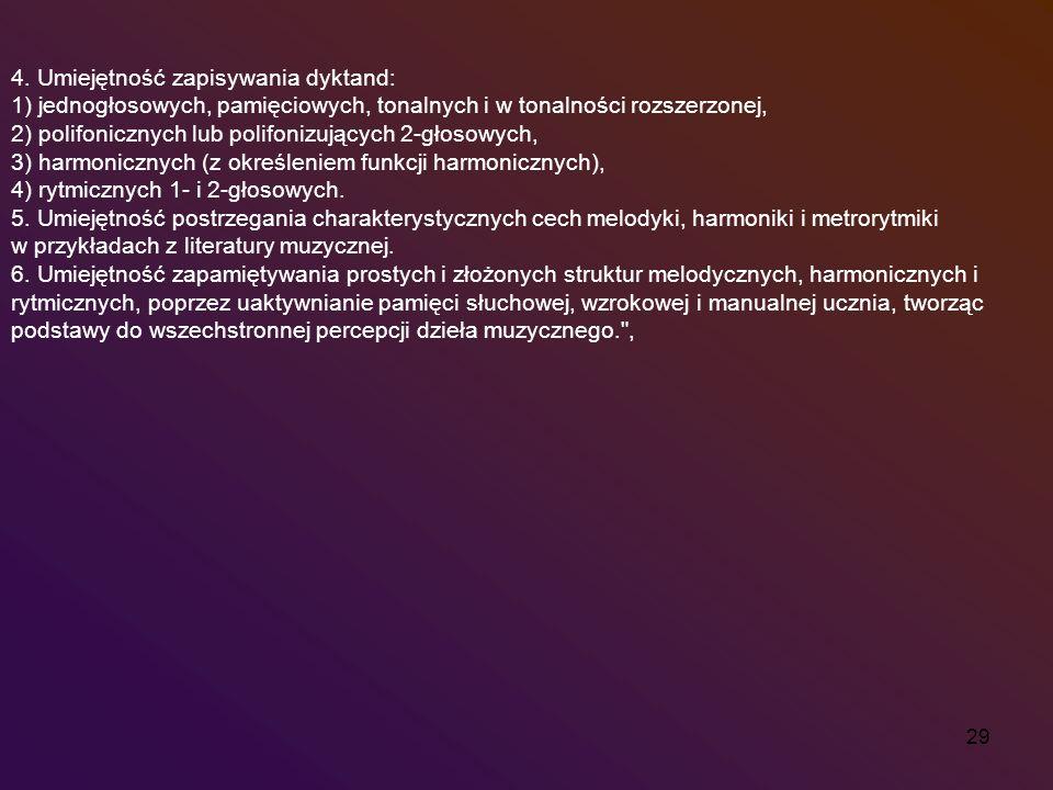 29 4. Umiejętność zapisywania dyktand: 1) jednogłosowych, pamięciowych, tonalnych i w tonalności rozszerzonej, 2) polifonicznych lub polifonizujących