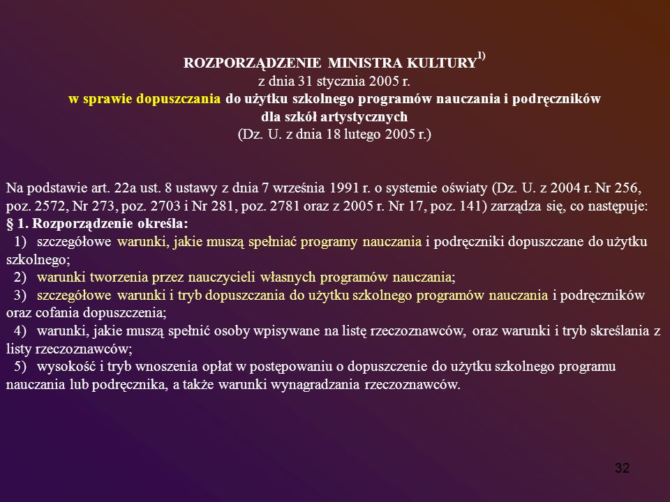 32 ROZPORZĄDZENIE MINISTRA KULTURY 1) z dnia 31 stycznia 2005 r. w sprawie dopuszczania do użytku szkolnego programów nauczania i podręczników dla szk