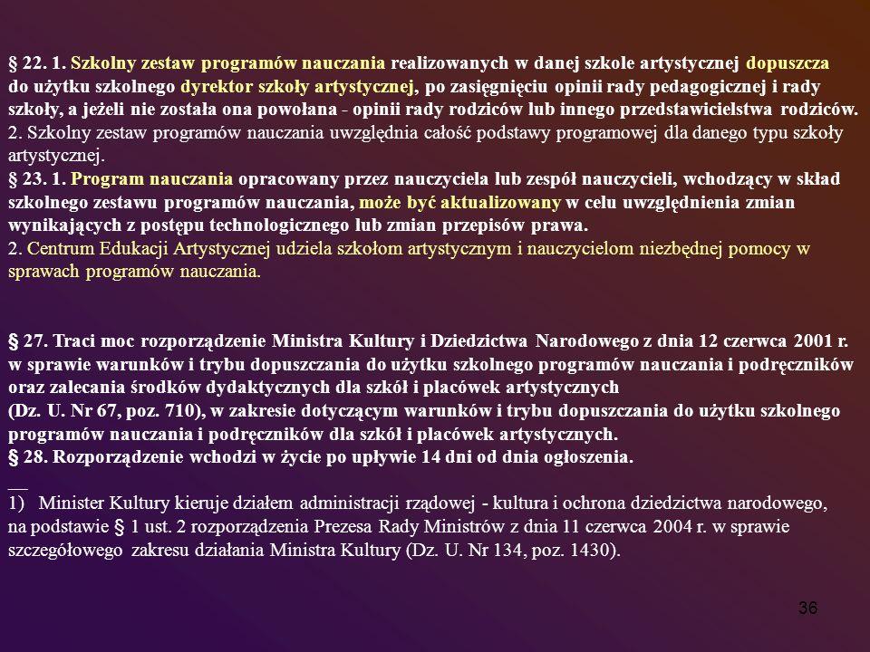 36 § 22. 1. Szkolny zestaw programów nauczania realizowanych w danej szkole artystycznej dopuszcza do użytku szkolnego dyrektor szkoły artystycznej, p